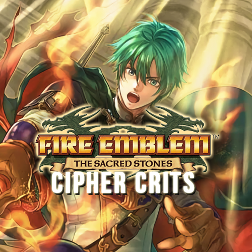 Casting Call Club : Fire Emblem Cipher Crits: Sacred Stones