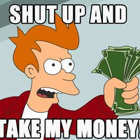 Default 869358 futurama meme money philip j. fry shut up shut up and take my money